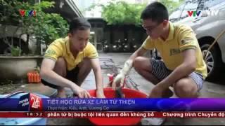 Rửa xe từ thiện lên sóng Việc tử tế VTV1 của sinh viên Khoa Quốc tế-ĐHQGHN