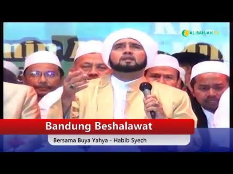 BANDUNG BERSHALAWAT - Bersama Buya Yahya & Habib Syekh Bin Abdul Qadir Assegaf