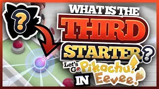 What Is The THIRD STARTER Pokemon In Let's GO Pikachu & Eevee?!