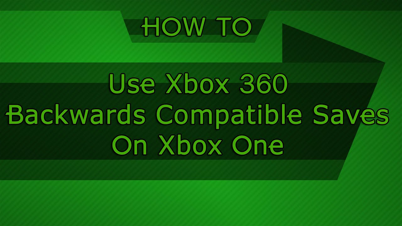 How To: Use Xbox 360 Backwardspatible Saves On Xbox One