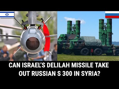CAN ISRAEL'S DELILAH MISSILE TAKE OUT RUSSIAN S 300 IN SYRIA?