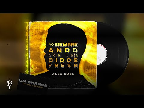Alex Rose – Un Chance (Letra) Ft. Delaiglesia