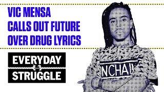 Vic Mensa Calls Out Future Over Drug Lyrics | Everyday Struggle