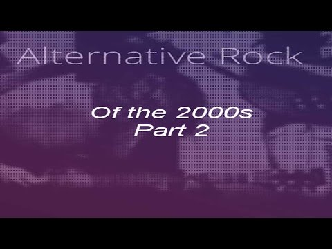 Best Alternative Rock Songs of the 2000s (Pt. 2)