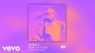 Astrid S - Hurts So Good (Sonny Alven remix)