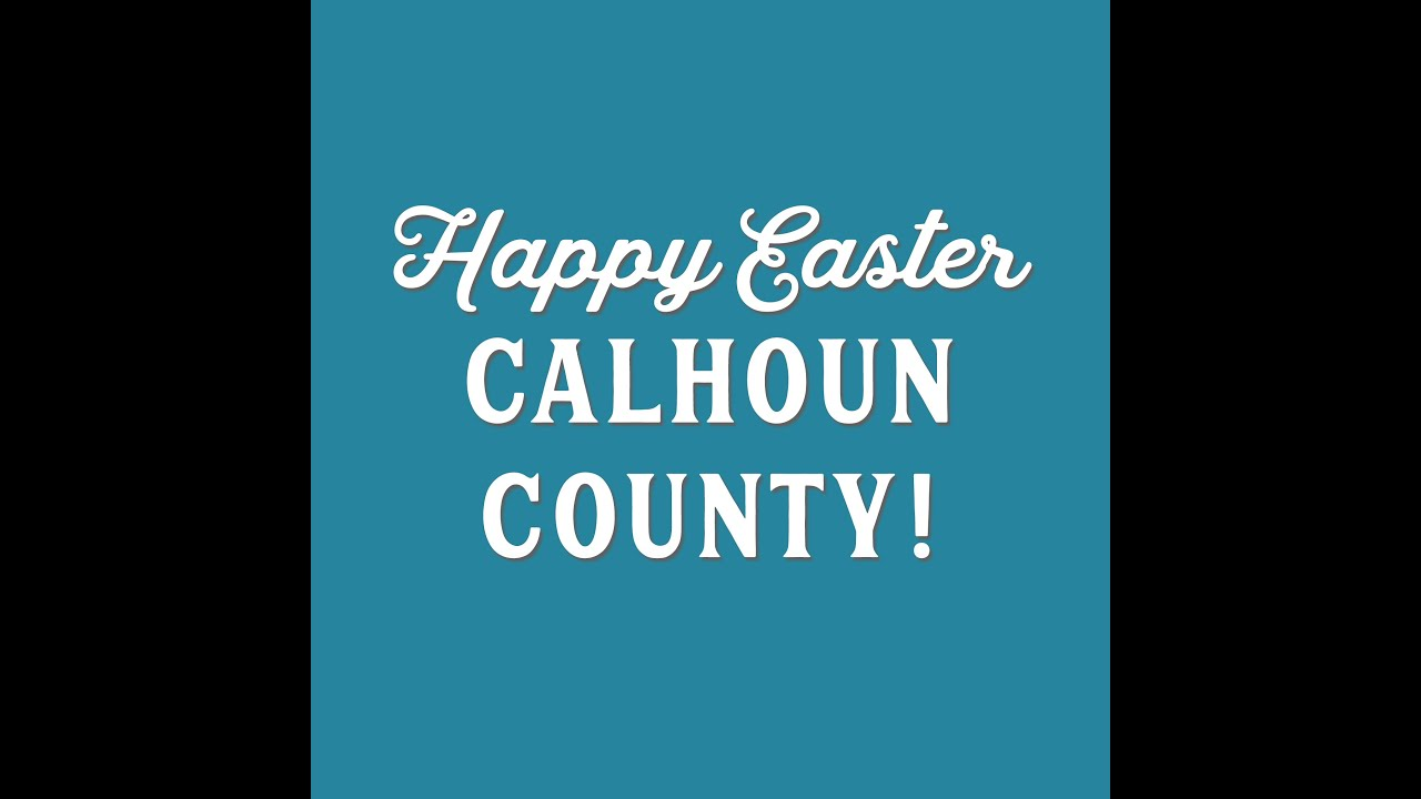 Happy Easter Calhoun County, HE LIVES!