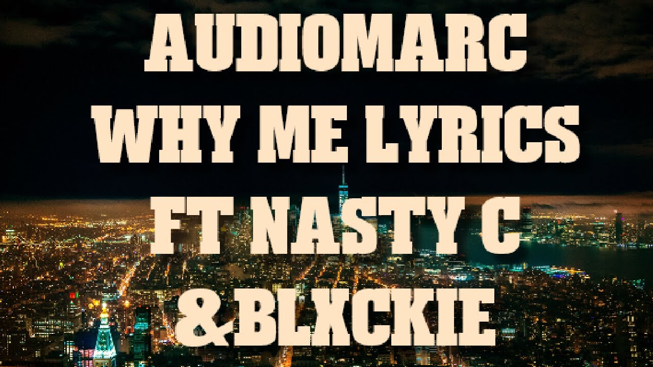 Download AUDIOMARC - WHY ME? FT NASTY C & BLXCKIE (OFFICIAL LYRICS)