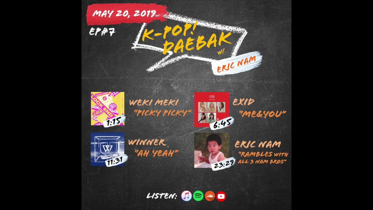 WEKI MEKI, EXID, WINNER AND RAMBLES OF THE 3 NAM BROTHERS   K-Pop Daebak w/  Eric Nam   Ep  #7