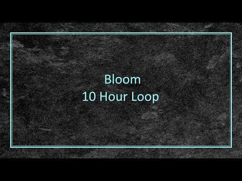Bloom - 10 Hour Loop
