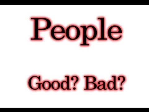 People – Inherently good or inherently bad?