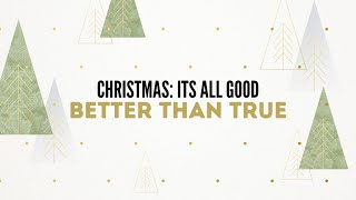 Christmas:Its All Good - Better Than True