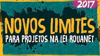 Novos Limites para Projetos na Lei Rouanet - 2017