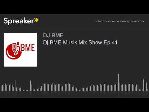 Dj BME Musik Mix Show Ep.41 (part 2 of 2)