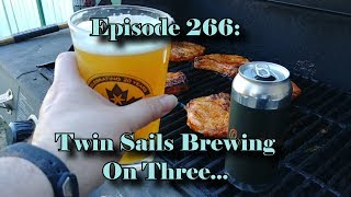 Booze Reviews - Ep 266 - Twin Sails Brewing - On Three...