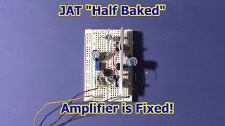 JAT half baked audio amplifer problems fixed
