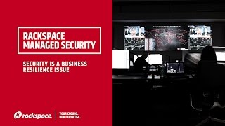 Rackspace Managed Security:  Security is a Business Resilience Issue