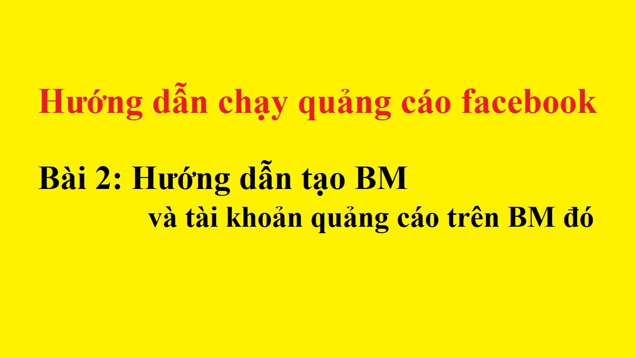 Hướng dẫn chạy quảng cáo faceboo/ Bài 2: Hướng dẫn tạo BM và TKQC trên BM đó