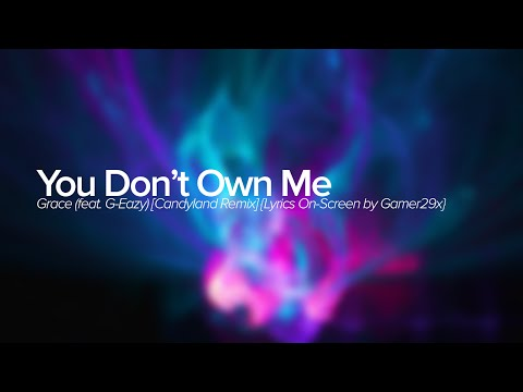 Grace  You Dont Own Me feat GEazy Candyland Remix
