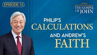 (Ep. 15) Lectures on the Gospel of John : Philip's Calculations and Andrew's Faith