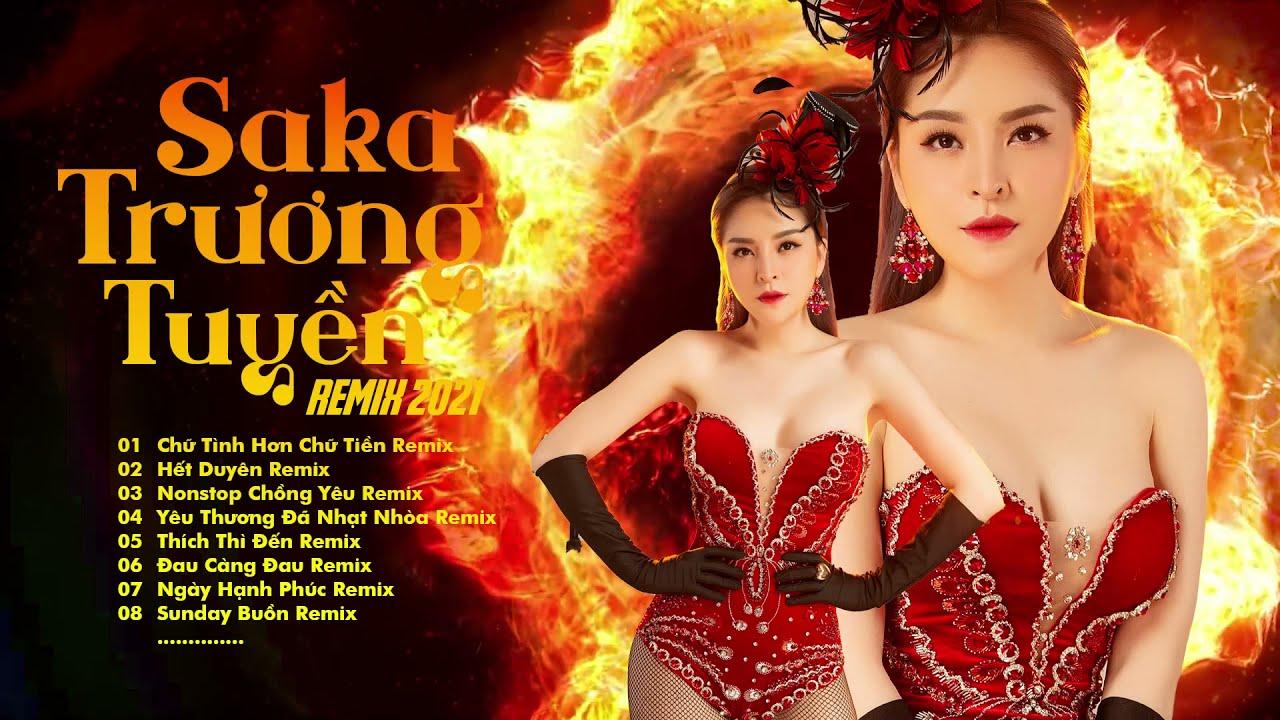 Saka Trương Tuyền Remix 2021   Những Bài Hát Hay Nhất Nữ Hoàng Nhạc Dance Remix  Saka Trương Tuyền