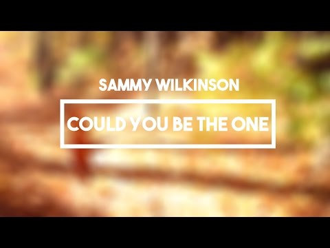 Sammy Wilk - Could You Be The One | Lyrics