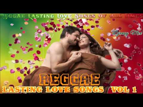 Reggae Lasting Love Songs Of All Times Vol 1 Mix By Djeasy