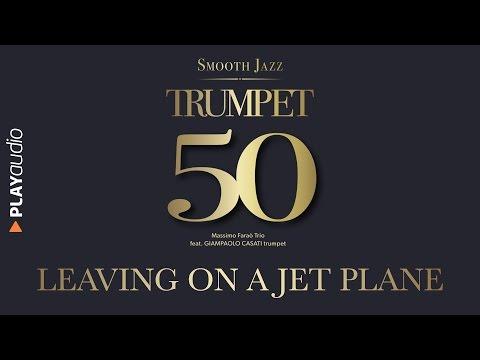 Leaving On A Jet Plane - 50 Trumpet Smooth Jazz - Massimo Faraò Trio (feat. Giampaolo Casati)