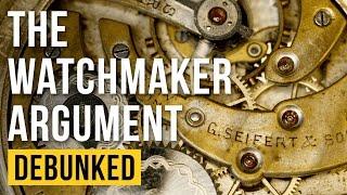 The Watchmaker Argument - Debunked (Teleological Argument - Refuted)
