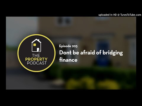 Don't be afraid of bridging finance | The Property Podcast #203