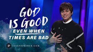 God Is Good Even When Times Are Bad | Joseph Prince