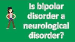 Is bipolar disorder a neurological disorder ? | Health FAQ Channel