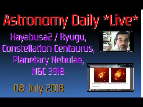 Astronomy Daily *Live* 180708 | Hayabusa2, Constellation Centaurus, Planetary Nebulae, NGC 3918