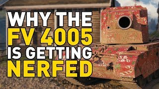 Why the FV 4005 is getting NERFED!