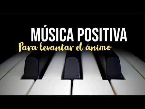 Música Positiva para Levantar tu Ánimo - Piano Relajante p