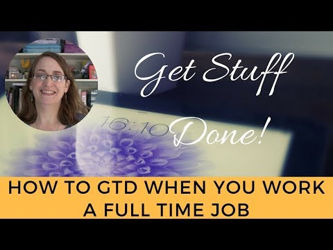 Get Stuff Done| How to GTD when you work a full time job