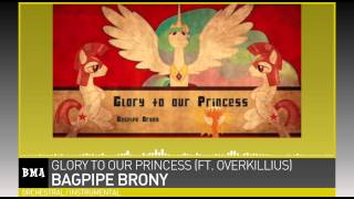 Bagpipe Brony - Glory to Our Princess (ft. Overkillius)