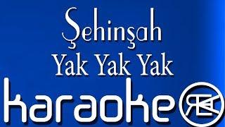 Şehinşah - Yak Yak Yak | Karaoke Lyrics Video