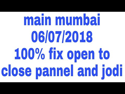 main mumbai **06/07/2018** today 100% fix open to close pannel and jodi