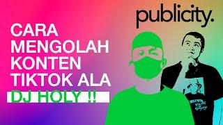 PUBLICITY Eps. 1 | CARA MENGOLAH KONTEN TIKTOK ALA DJ HOLY !!