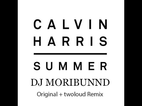 Calvin Harris - Summer (Original + twoloud Remix) [Nayl Khar Mashup]