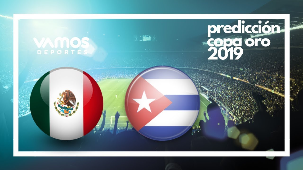 Copa Oro 2019 desde California! Mxico vs. Cuba EN VIVO va ...