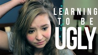 Learning To Be Ugly.