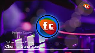 Chennai Pola Orey illa   Chennai Gana Song   Future Cinema
