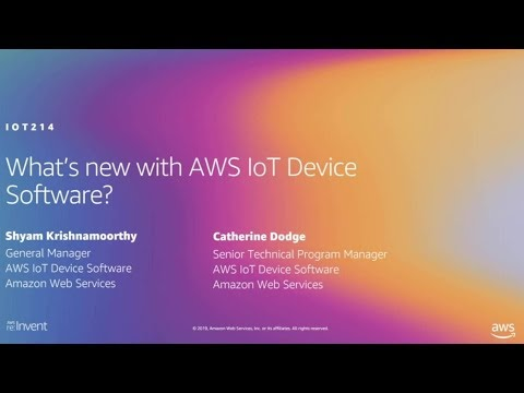 AWS re:Invent 2019: What's new with AWS IoT Device Software? (IOT214)