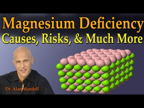 Magnesium Deficiency - The Causes, Risks, & Much More  (Dr. Alan Mandell, D.C.)