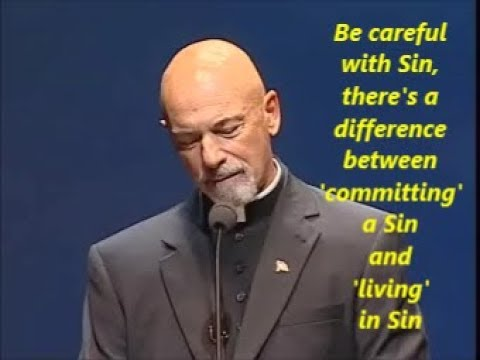 Be careful with Sin, there's a difference between 'committing' a Sin and 'living' in Sin !!