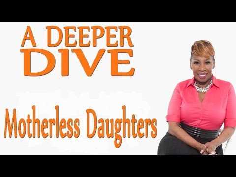 Motherless Daughters - A DEEPER DIVE