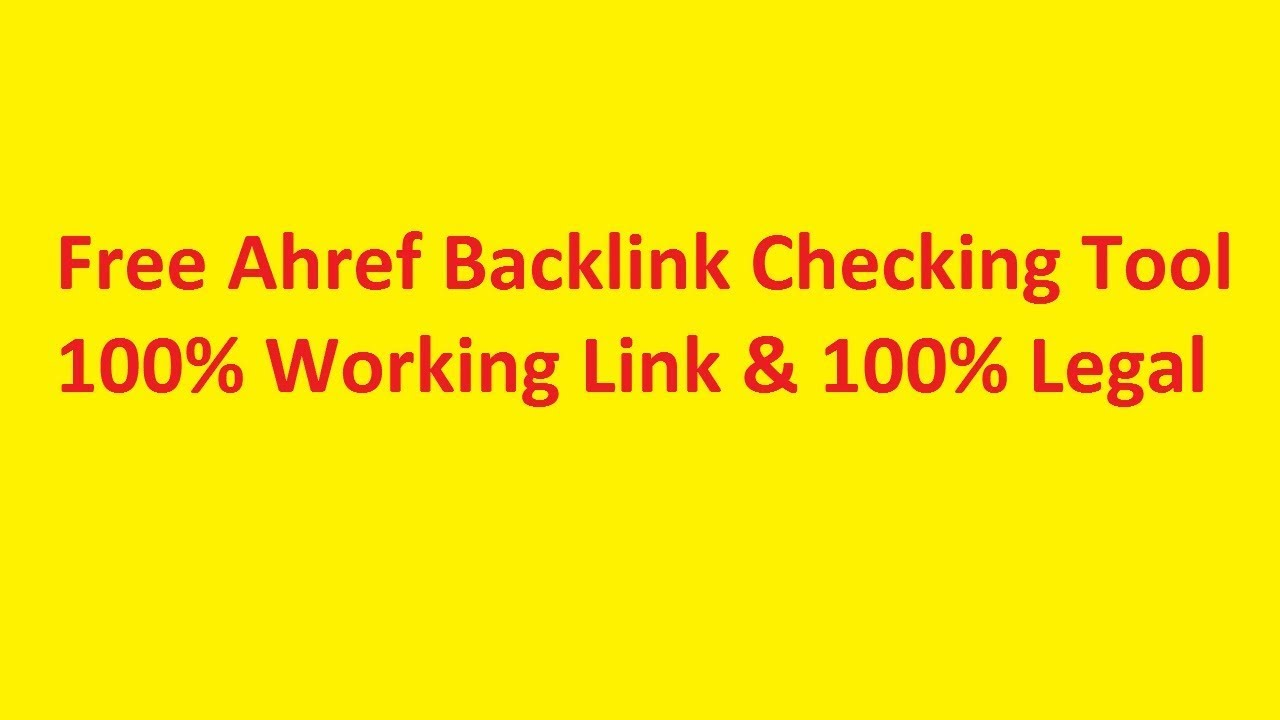 Free Ahref Backlink Checking 100% Working Link 2019
