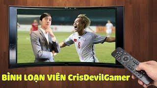 BÌNH LOẠN VIÊN CrisDevilGamer U23 Việt Nam VS U23 Syria
