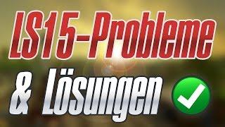 [LS15] Häufig auftretende Probleme im Landwirtschafts-Simulator 15 & die Lösungen!